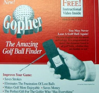 """The ""Gopher"" Amazing Golf Ball Finder!"" proved useless and made illegal in the United States in 1996"