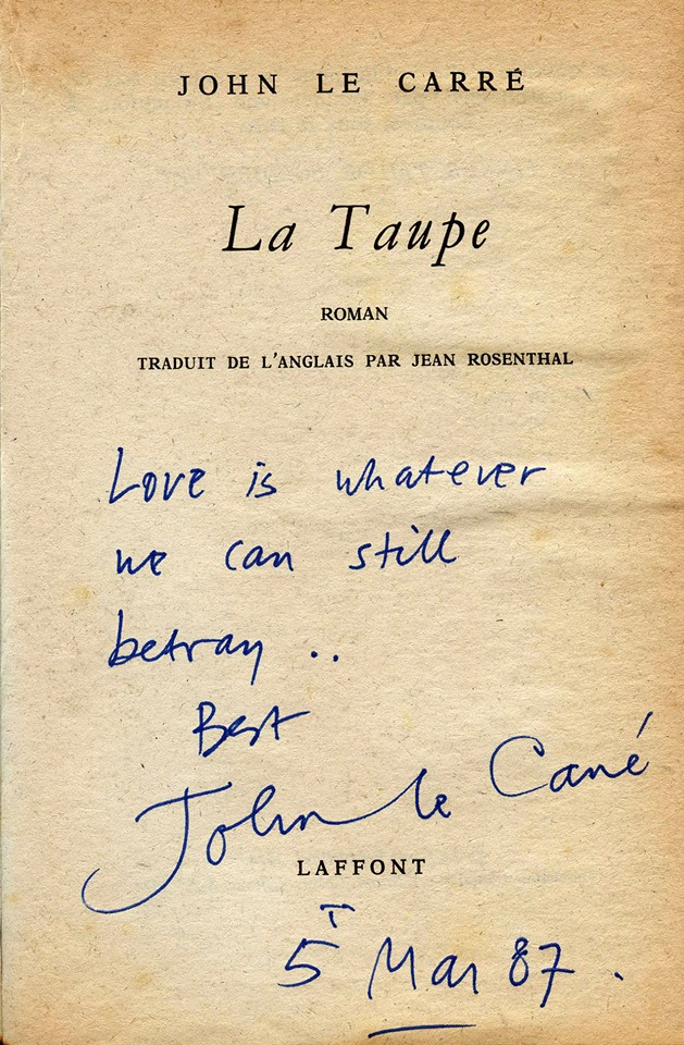 "A few minutes later, as their conversation continued, Le Carre"" looked me in the eyes, smiling"" and took another of his works in his hands.  He then Wrote another inscription: ""Love is whatever we can still betray..."""
