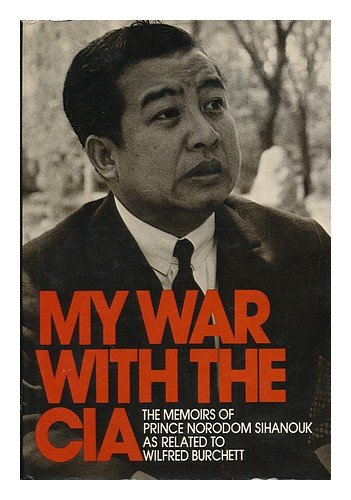 "The cover of Sihanouk's book ""My War with the CIA"" ghost written by a pro Vietnamese member of the Australian Communist Party while he was in exile in China"